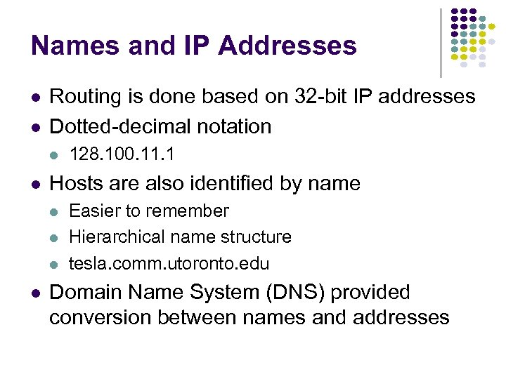 Names and IP Addresses l l Routing is done based on 32 -bit IP