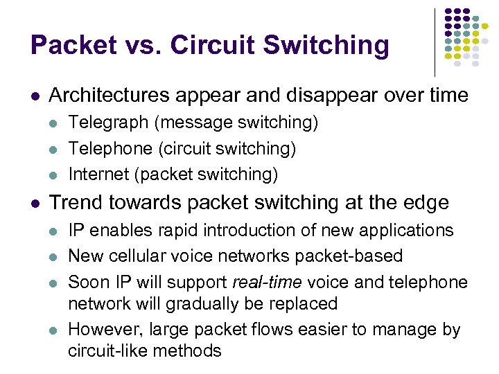Packet vs. Circuit Switching l Architectures appear and disappear over time l l Telegraph