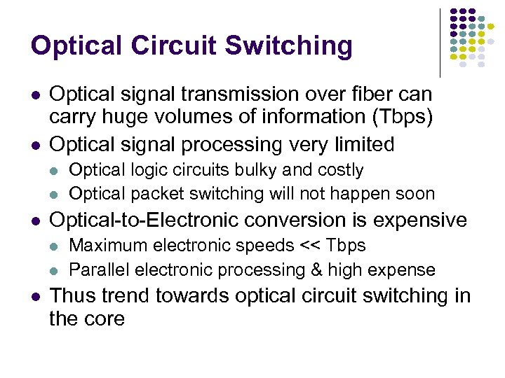 Optical Circuit Switching l l Optical signal transmission over fiber can carry huge volumes
