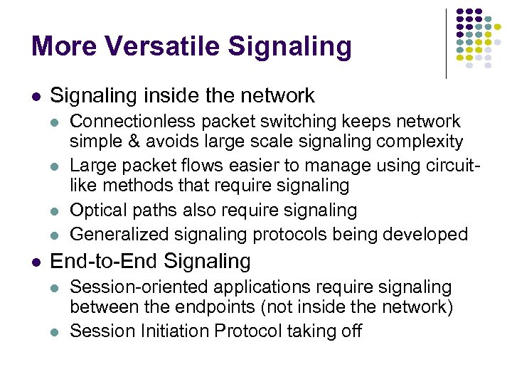More Versatile Signaling l Signaling inside the network l l l Connectionless packet switching