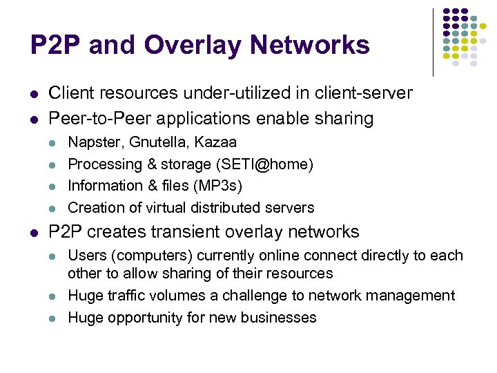 P 2 P and Overlay Networks l l Client resources under-utilized in client-server Peer-to-Peer