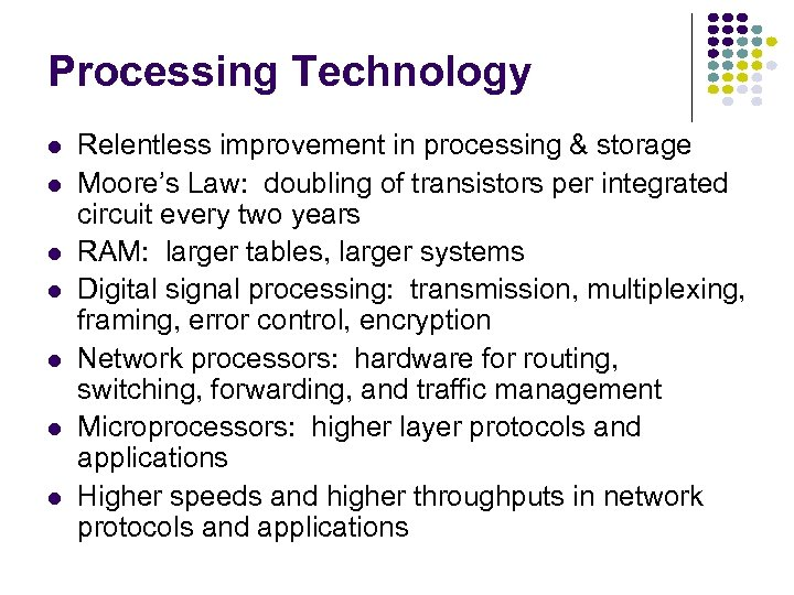 Processing Technology l l l l Relentless improvement in processing & storage Moore's Law: