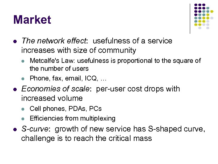 Market l The network effect: usefulness of a service increases with size of community