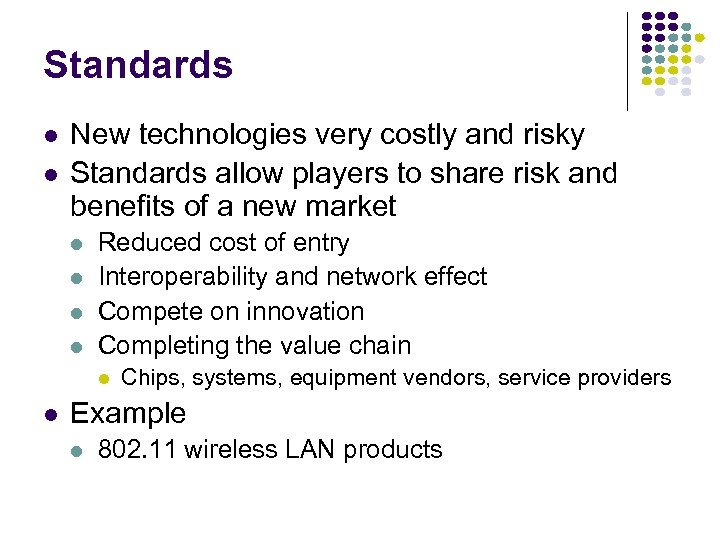 Standards l l New technologies very costly and risky Standards allow players to share