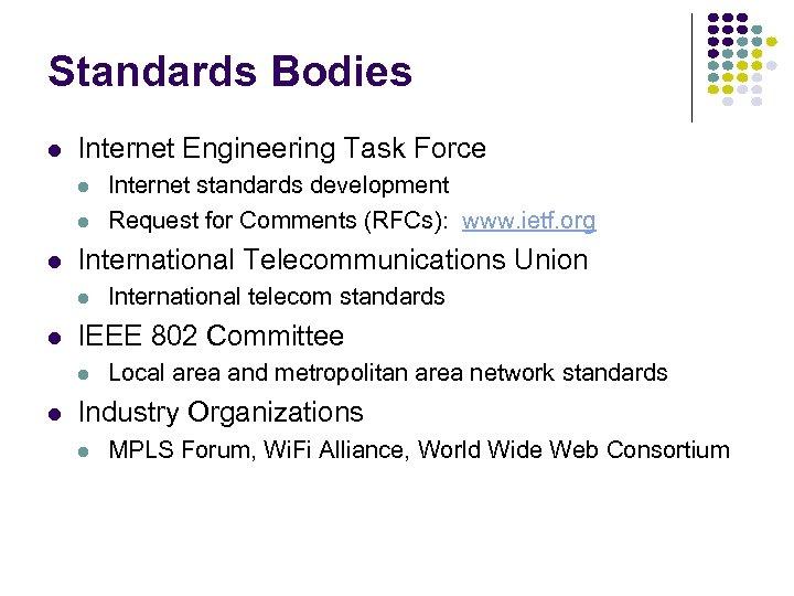 Standards Bodies l Internet Engineering Task Force l l l International Telecommunications Union l