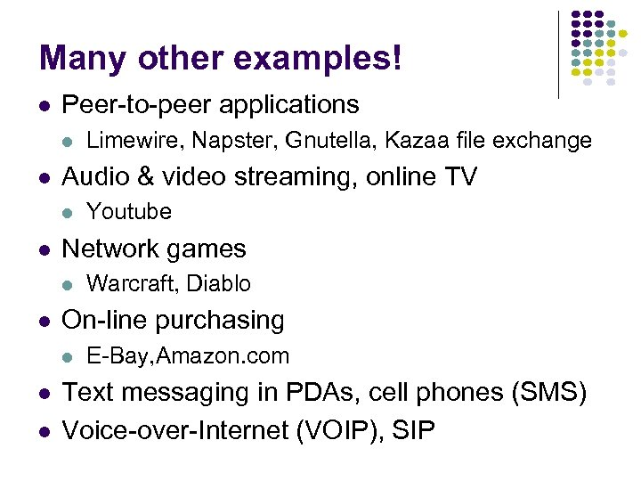 Many other examples! l Peer-to-peer applications l l Audio & video streaming, online TV
