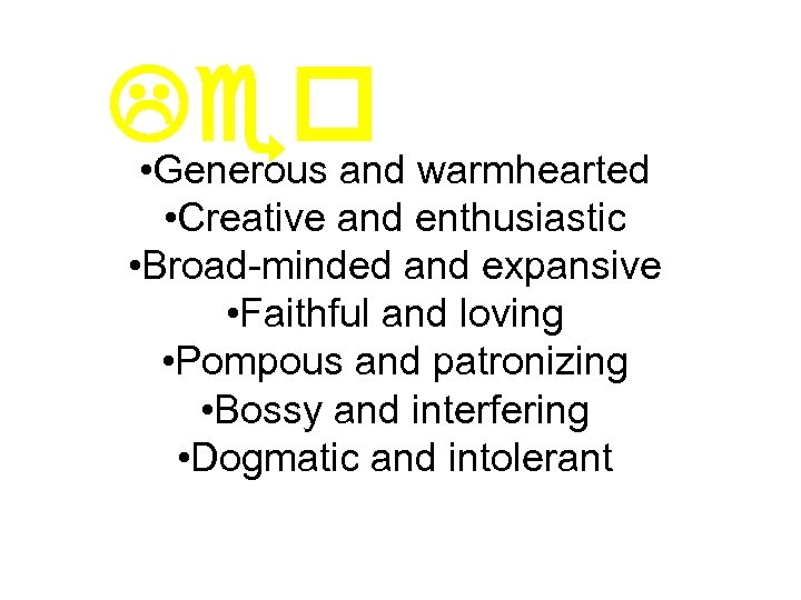 Leo warmhearted • Generous and • Creative and enthusiastic • Broad-minded and expansive •