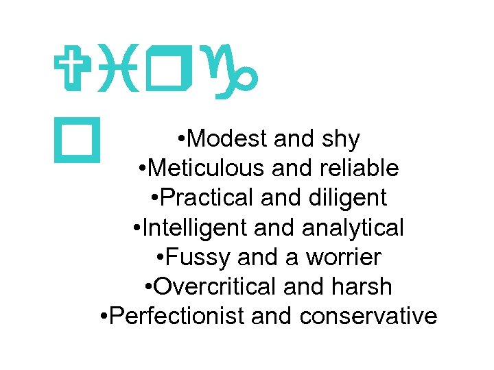 Virg • Modest and shy o • Meticulous and reliable • Practical and diligent