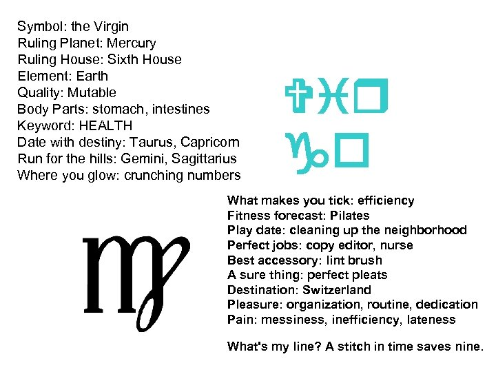 Symbol: the Virgin Ruling Planet: Mercury Ruling House: Sixth House Element: Earth Quality: Mutable