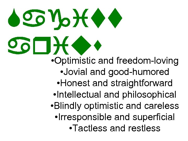 Sagitt arius freedom-loving • Optimistic and • Jovial and good-humored • Honest and straightforward
