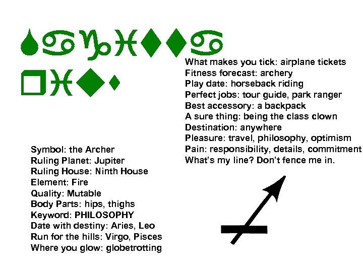 Sagitta rius Symbol: the Archer Ruling Planet: Jupiter Ruling House: Ninth House Element: Fire