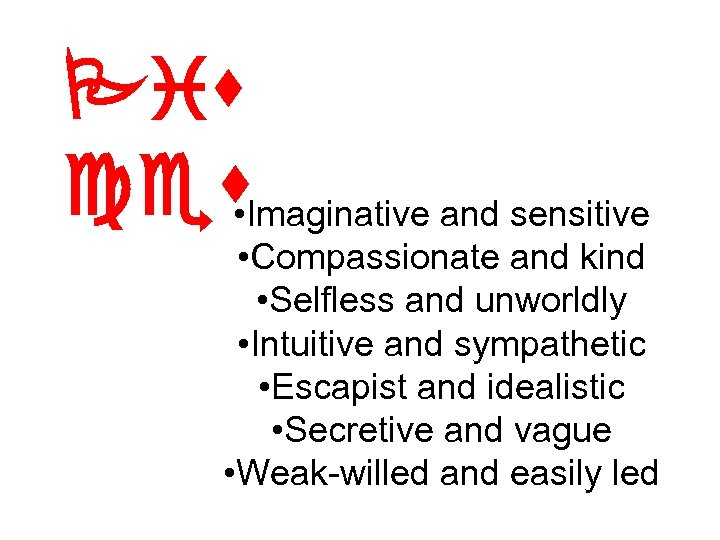 Pis ces. Imaginative and sensitive • • Compassionate and kind • Selfless and unworldly