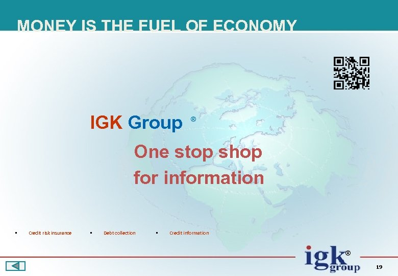 MONEY IS THE FUEL OF ECONOMY IGK Group ® One stop shop for information