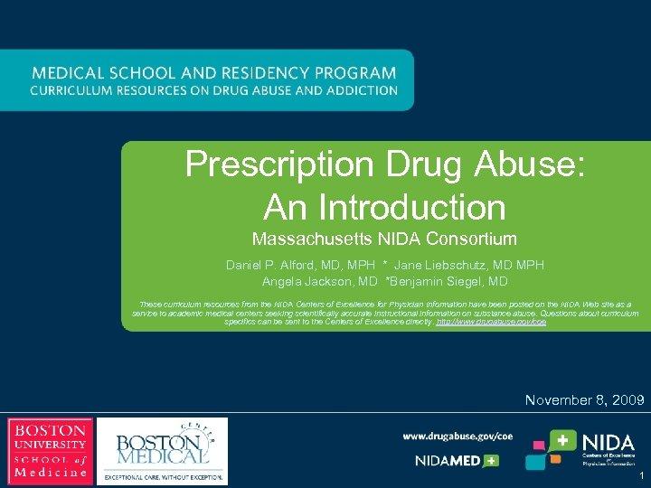 Prescription Drug Abuse: An Introduction Massachusetts NIDA Consortium Daniel P. Alford, MD, MPH *