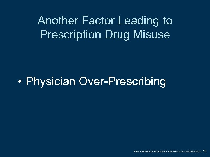 Another Factor Leading to Prescription Drug Misuse • Physician Over-Prescribing 13