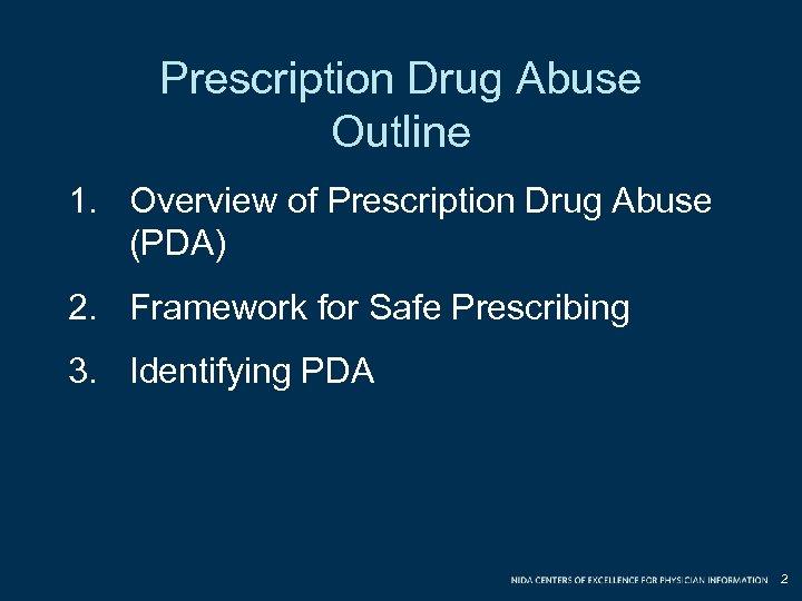 Prescription Drug Abuse Outline 1. Overview of Prescription Drug Abuse (PDA) 2. Framework for