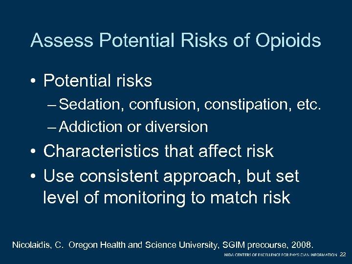 Assess Potential Risks of Opioids • Potential risks – Sedation, confusion, constipation, etc. –