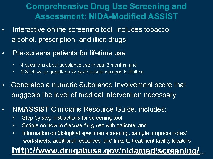 Comprehensive Drug Use Screening and Assessment: NIDA-Modified ASSIST • Interactive online screening tool, includes
