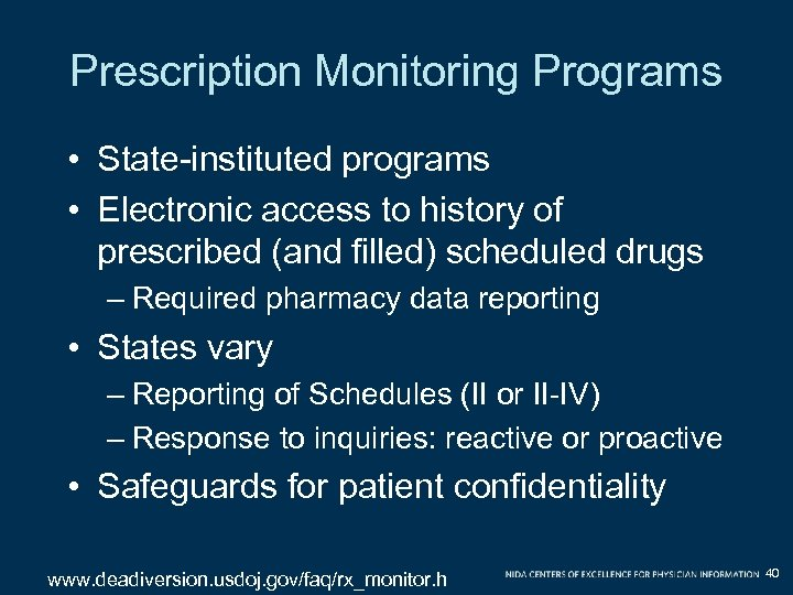 Prescription Monitoring Programs • State-instituted programs • Electronic access to history of prescribed (and
