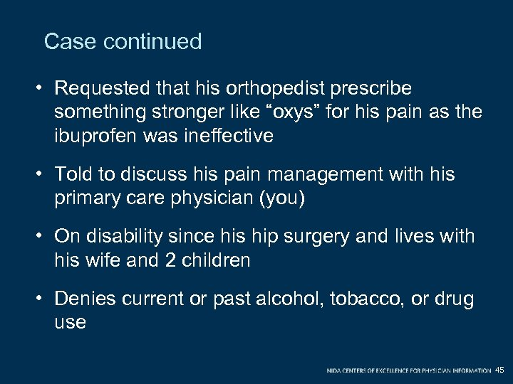 "Case continued • Requested that his orthopedist prescribe something stronger like ""oxys"" for his"