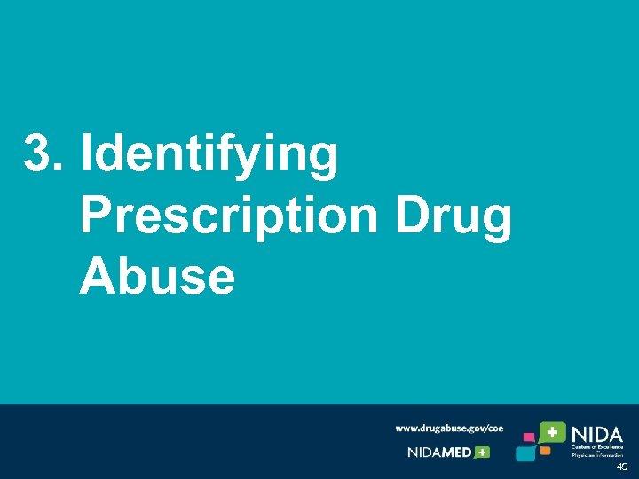 3. Identifying Prescription Drug Abuse 49
