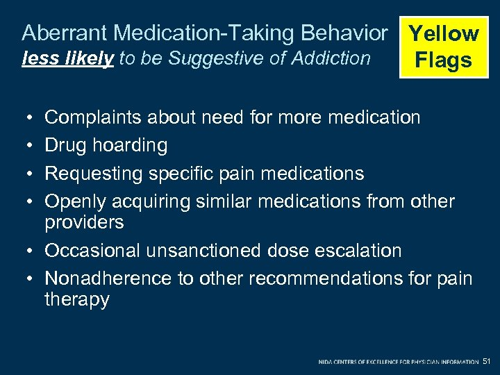 Aberrant Medication-Taking Behavior Yellow less likely to be Suggestive of Addiction Flags • •