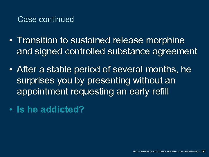 Case continued • Transition to sustained release morphine and signed controlled substance agreement •