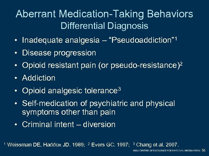 "Aberrant Medication-Taking Behaviors Differential Diagnosis • Inadequate analgesia – ""Pseudoaddiction"" 1 • Disease progression"