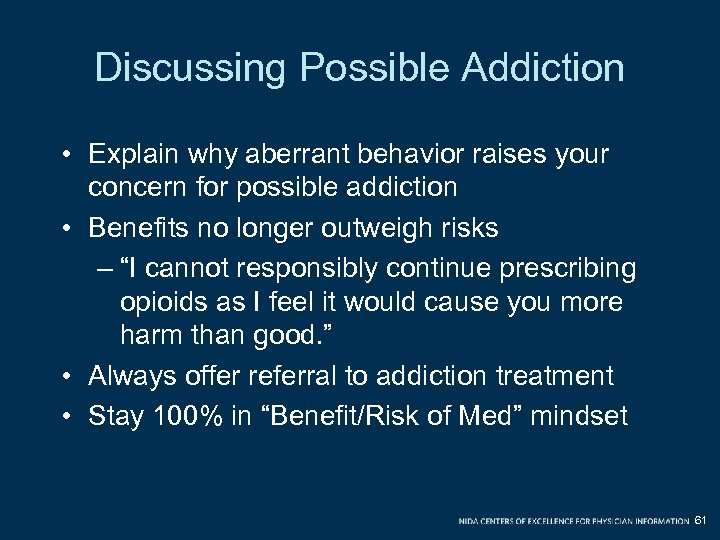 Discussing Possible Addiction • Explain why aberrant behavior raises your concern for possible addiction