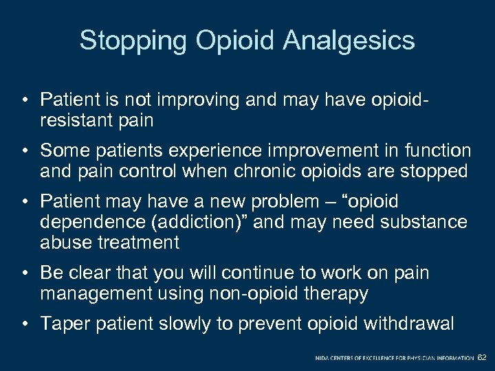 Stopping Opioid Analgesics • Patient is not improving and may have opioidresistant pain •