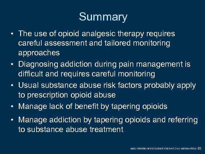 Summary • The use of opioid analgesic therapy requires careful assessment and tailored monitoring