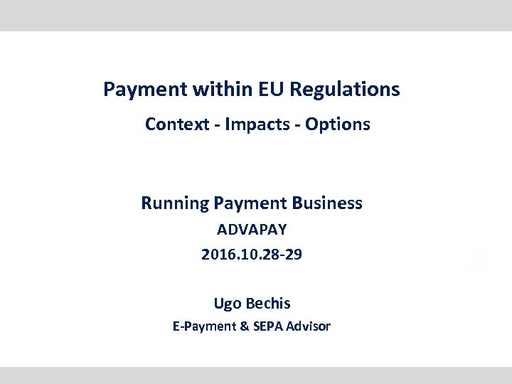 Payment within EU Regulations Context - Impacts - Options Running Payment Business ADVAPAY 2016.