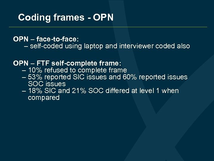 Coding frames - OPN – face-to-face: – self-coded using laptop and interviewer coded also