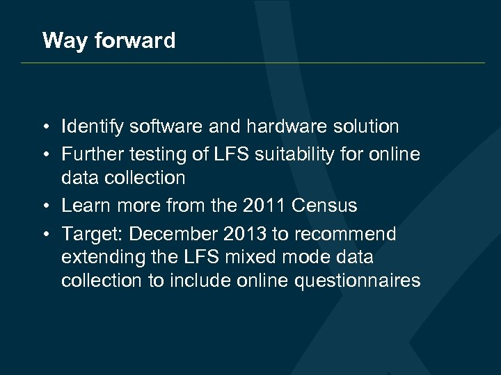 Way forward I • Identify software and hardware solution • Further testing of LFS