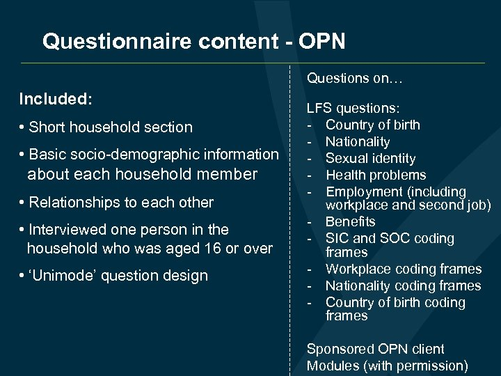 Questionnaire content - OPN Questions on… Included: • Short household section • Basic socio-demographic
