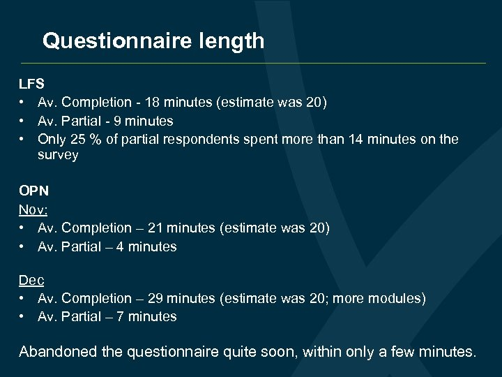 Questionnaire length LFS • Av. Completion - 18 minutes (estimate was 20) • Av.