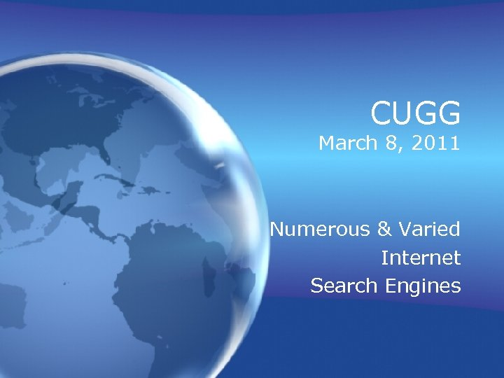 CUGG March 8, 2011 Numerous & Varied Internet Search Engines