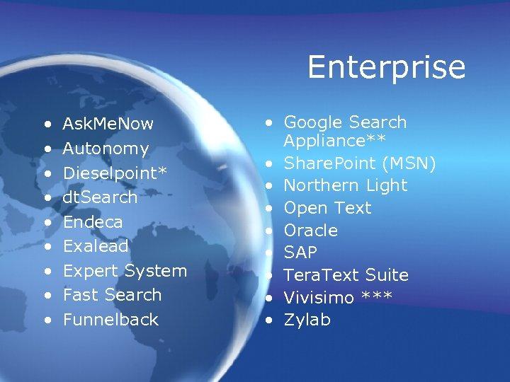Enterprise • • • Ask. Me. Now Autonomy Dieselpoint* dt. Search Endeca Exalead Expert