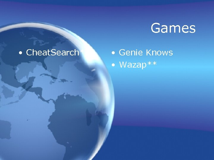 Games • Cheat. Search* • Genie Knows • Wazap**