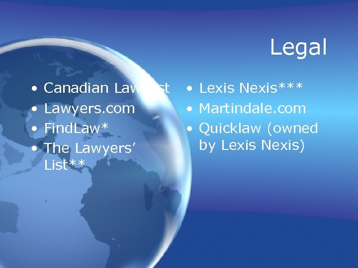 Legal • • Canadian Law List Lawyers. com Find. Law* The Lawyers' List** •
