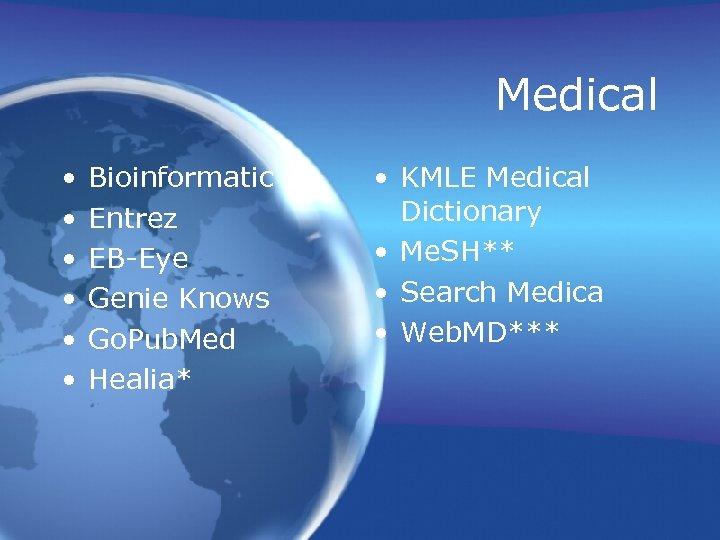 Medical • • • Bioinformatic Entrez EB-Eye Genie Knows Go. Pub. Med Healia* •