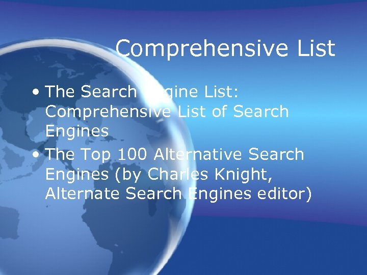 Comprehensive List • The Search Engine List: Comprehensive List of Search Engines • The