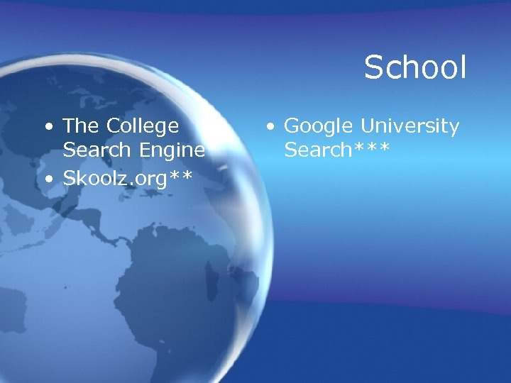 School • The College Search Engine* • Skoolz. org** • Google University Search***