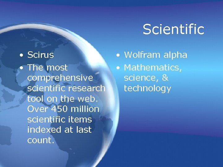 Scientific • Scirus • The most comprehensive scientific research tool on the web. Over