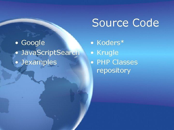 Source Code • Google • Java. Script. Search • Jexamples • Koders* • Krugle