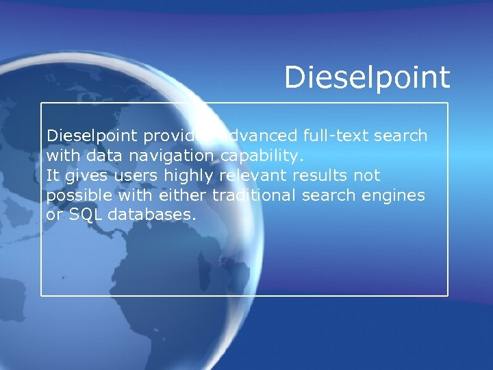Dieselpoint provides advanced full-text search with data navigation capability. It gives users highly relevant
