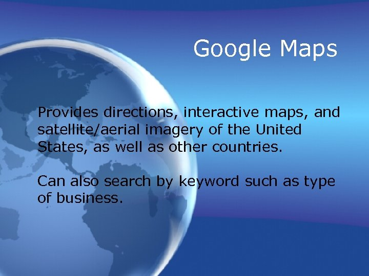 Google Maps Provides directions, interactive maps, and satellite/aerial imagery of the United States, as