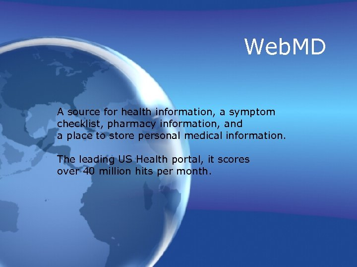 Web. MD A source for health information, a symptom checklist, pharmacy information, and a