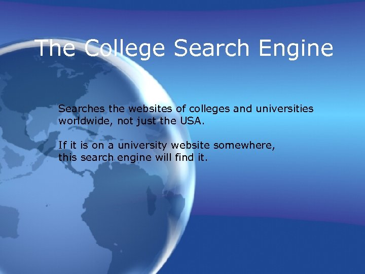 The College Search Engine Searches the websites of colleges and universities worldwide, not just