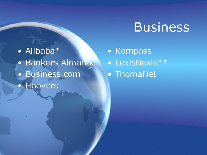 Business • • Alibaba* Bankers Almanac Business. com Hoovers • Kompass • Lexis. Nexis**